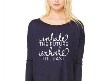 Inhale the Future / Exhale the Past - Flowy Long Sleeve *PRE-ORDER*