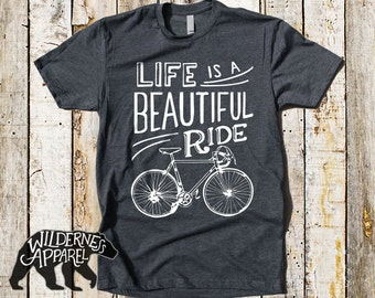 Life Is A Beautiful Ride ~ Cyclist Tee ~ Bicycle T-shirt ~ Gift for Him
