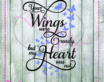 Your wings were ready but my heart was not SVG,  DIY jpg png files, cutting file, gift memorial in memory home decoration