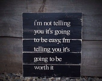 Im not telling you its going to be easy im telling you its going to be worth it, farmhouse, farmhouse wall decor, farmhouse sign, 16X16
