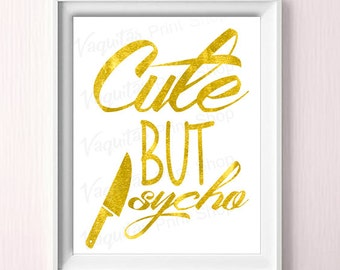 Cute But Psycho, Tumblr, Gold Printable Art, Funny Art, tumblr wall decor, girly bedroom, cute, Home Decor, Instant Download, (8x10),