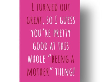 I Turned Out Great  Funny Confusing Awkward Rude Mothers Day Card