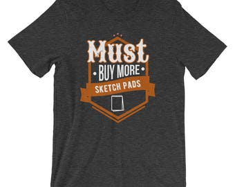 Must Buy More Sketch Pads Hobby Artistic T-Shirt