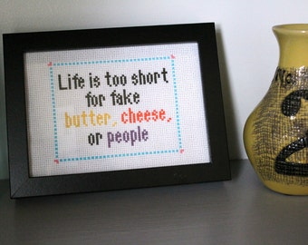 Cross Stitch Pattern PDF - Life Is Too Short For Fake Cheese, Butter,or People