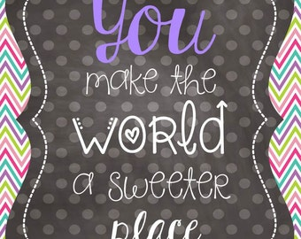 You Make the World a Sweeter Place Print 8x10
