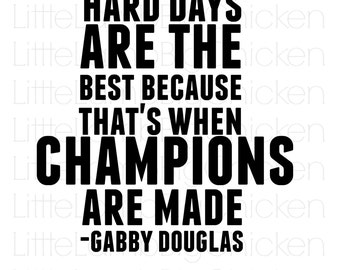 Hard Days are the Best Because That's When Champions are Made, Gabby Douglas, Quote,  8x10 Digital Print, Instant Download, JPEG, JPG