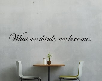 What We Think We Become Decal - Wall Vinyl Sticker Family Kids Room Motivational Quote Daily Affirmation Inspirational Yoga Bathroom Quote