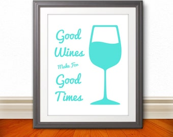 Good Wines Make For Good Times: Wine Print, Wine Glass Print, Wine Art, Kitchen Poster, Custom Color - 8x10 Print