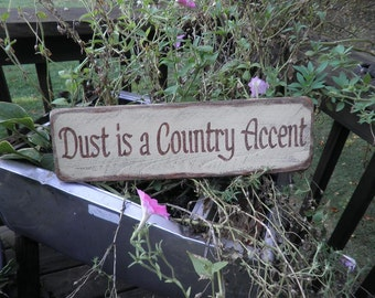 primitive country sign, dust is a country accent, wood sign, funny sign, primitive home