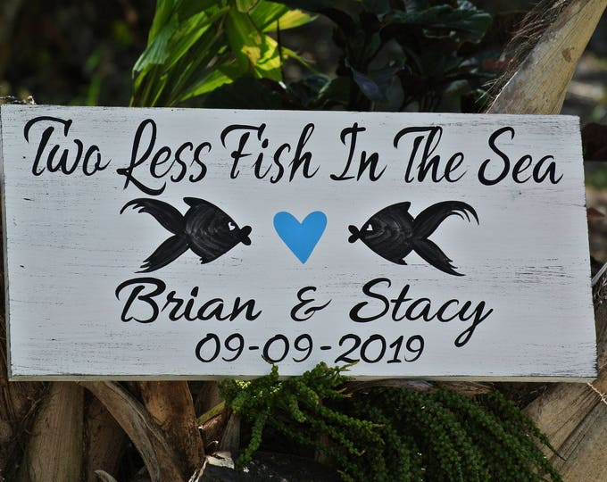 Beach Wedding Decor Wood Sign, Two Less Fish In The Sea gift for couple, Heart wedding sign