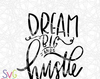 Hustle SVG DXF, Dream Big, Work Hard, Boss, Entrepreneur, Handlettered, Original Cut File, Cricut & Silhouette Compatible Design Digital