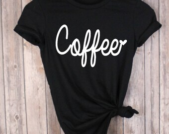 Coffee Shirt - Coffee Lover Gift - Brunch Shirt - Mom Shirt - Coffee T-Shirt - Workout Shirt - Gym Shirt
