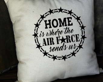 Air Force Pillow - Military Pillow - Home is Where The Air Force Sends Us - Patriotic Pillow - Military Throw Pillow - Air Force Pillow
