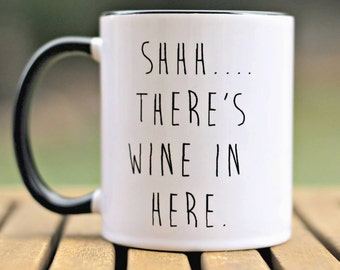 Shhh There's Wine in Here mug, Funny Coffee mug, Wine Mug, Gift for her, Gift for mom, Valentine's day gift