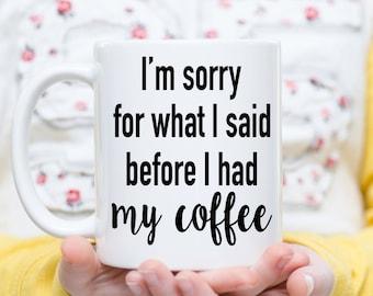 I'm Sorry for What I Said Before Coffee, Coffee Lovers Gift, Coffee Lover Mug, Coffee Drinker Gift,  Funny Coffee Gifts, Coffee Mugs, Coffee