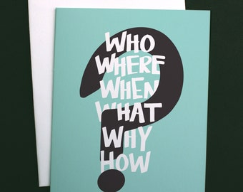 Who Where When What Why How, Typographic Greeting Card A2