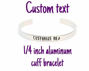 Custom Quote Aluminum Metal Stamped Cuff Bracelet 1/4 inch //personalized gift for teacher parent mom dad girlfriend boyfriend husband wife