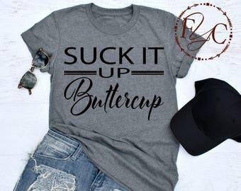Suck It Up Buttercup, Women's Shirt, Funny Tshirts, Funny Gym Shirt, Women's TShirt, Unisex Shirt (F16)