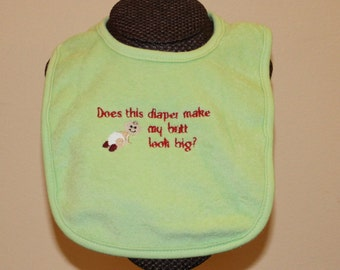 Does this Diaper Make My Butt Look Big?  Bib for boys or girls