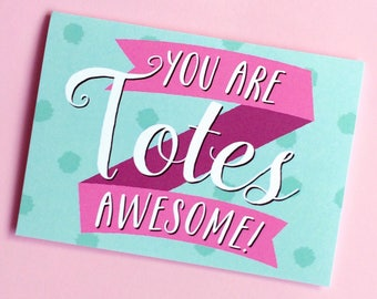 You Are Totes Awesome - Anniversary Card - Love Card - Congratulations Card - Graduation Card - Engagement Card - Valentine Card - Totes