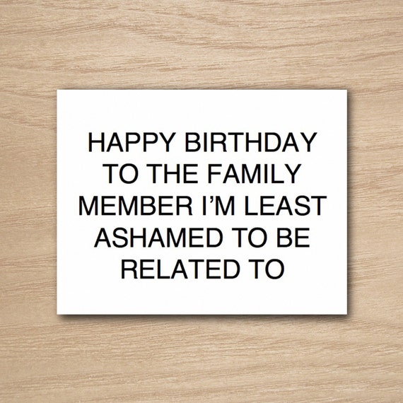 Instant download diy printable funny happy birthday greeting instant download diy printable funny happy birthday greeting card happy birthday to the family member im least ashamed to be related to m4hsunfo