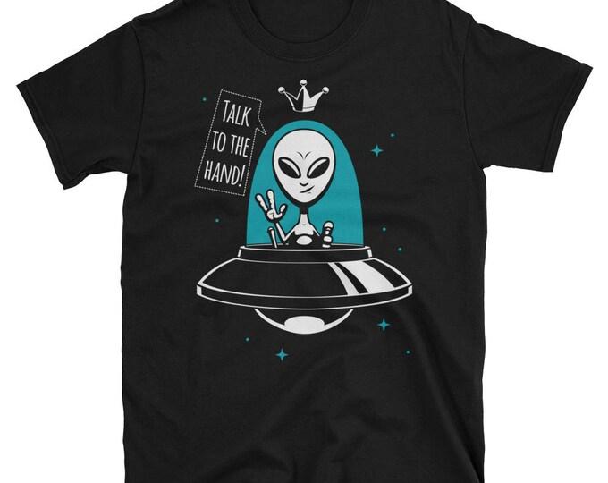 Alien King - Talk to the Hand - Short-Sleeve Unisex T-Shirt. shirt, tshirt, gift, leader, flying, saucer, ufo, martian, spaceship, space,