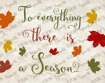 "Digital Design file ""To everything there is a Season..."" Instant Download- Includes svg, png, jpeg, dxf, & eps formats."
