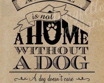 A House Is Not A Home Without A Dog - Vertical Print - Choose Kraft Look or Chalkboard look