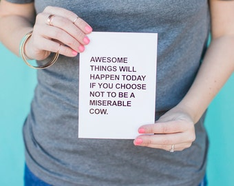 Gold Foil Print, Awesome Things Will Happen If You Choose Not To Be A Miserable Cow, Art For Office, Funny Gift, Art For Her, Gift Under 20