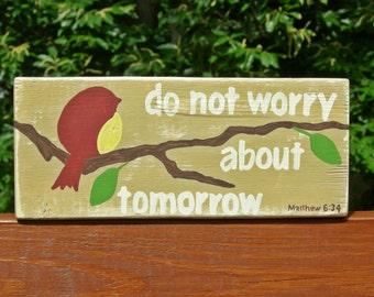 Do not worry about tomorrow, Matthew 6:34, Scripture Block, Shelf Sitter Sign, Wood Block Sign, Wood Scripture sign, Bible Verse Sign