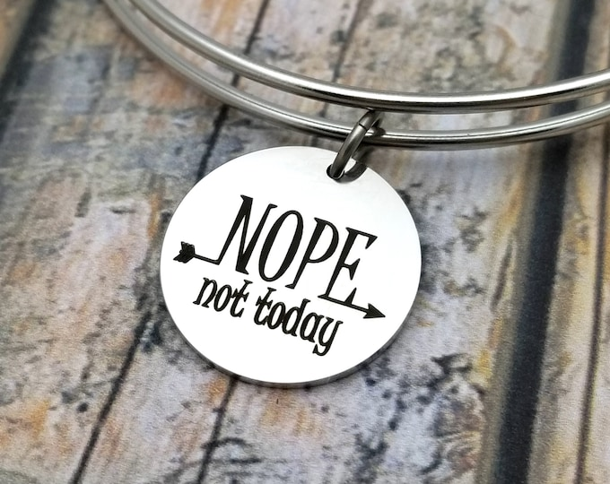 Nope not today Customizable Expandable Bangle Charm Bracelet, tough girl, me too, strong woman, goodbye, go away, leave me alone