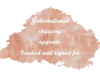Upgrade shipping to international tracked and signed for