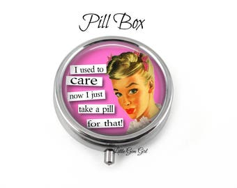 Funny Quote Pill Box - Sarcastic Pill Container - Trinket Box - Vitamin Storage Container - Best Friend Bridesmaid Pillbox Gift