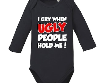 I cry when ugly people hold me-long sleeve baby body organic cotton Birth Gift