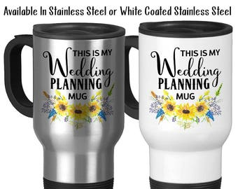Travel Mug, Sunflowers This Is My Wedding Planning Mug, Dream Weddings, Wedding Planner, Wedding Planning, Stainless Steel 14 oz - Gift Idea