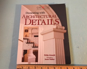Decorating with Architectural Details by Phillip Schmidt. Paperback. 2004. 224 pages. #910