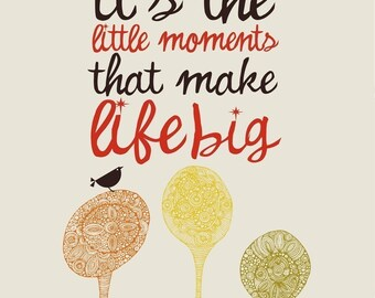 It's the little moments that make life big Digital Print