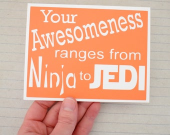 Handmade Greeting Card - Cut out Lettering - Your awesomeness ranges from Ninja to Jedi - Blank inside - Star Wars Inspired - Funny nerdy