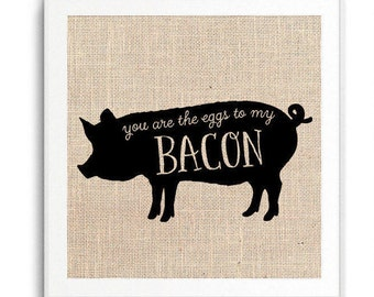 You are the eggs to my bacon, Kitchen Decor, Funny Kitchen Print, Rustic Home Decor
