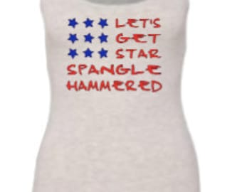 Fourth of July Tank   Let's Get Star Spangle Hammered
