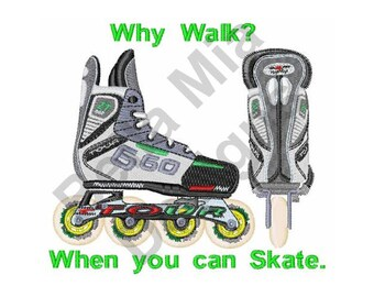Roller Skates - Machine Embroidery Design, Why Walk When you can Skate