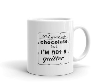 Funny Chocolate Lover Coffee Mug, I'd Give Up Chocolate But I'm Not A Quitter