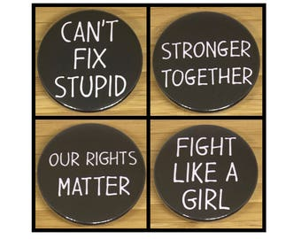 Can't fix stupid / Stronger Together / Our Rights Matter / Fight Like A Girl pin badges & magnets 38mm