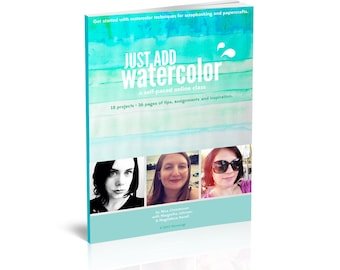 Just Add Watercolor eCourse • Learn amazing watercolor techniques for scrapbooking and papercrafts