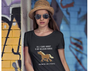 All I Care About is my Belgian Draft Horse Ladies' T-shirt