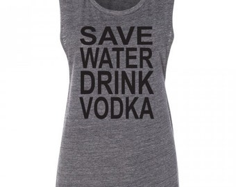 Save Water Drink Vodka Muscle Tank Drinking Tank Concert Funny