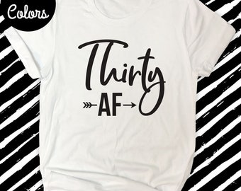 30 AF Shirt, 30th Birthday T Shirt, Womens Birthday Shirt, Turning 30 Gift, Funny 30th Birthday Gift for Her, DIrty Thirty Shirt, 30 Shirt