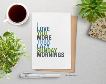 Fathers Day Card, Funny Love Gift, I Love You More Than Lazy Sunday Mornings, A2 size greeting card, Free U.S. Shipping