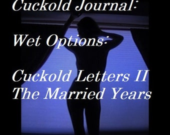 "Mature: ""Cuckold Journal - Wet Options"" BDSM, Erotica, (Book in PDF format) Spanking, Caning, Female Domination, Face Sitting, Humiliation"