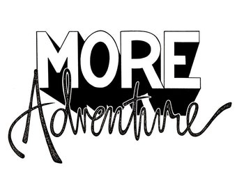 More Adventure! Handwritten Font Art Print Digital Art Print Original Art Drawing Wall Hanging Handtype